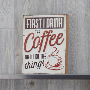 First I Drink Coffee Sign